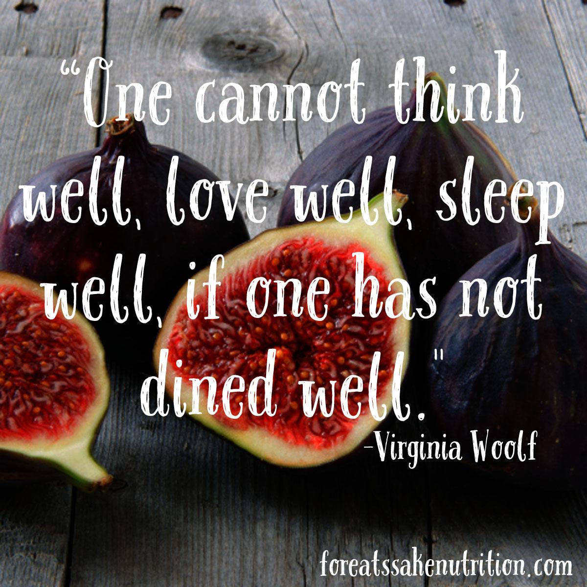 figs virginia woolf eat well love well sleep well think well