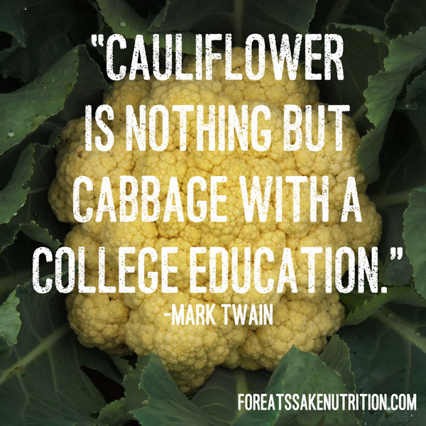 cauliflower is nothing but a cabbage with a college education mark twain