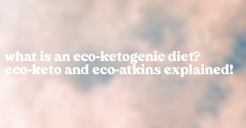 What is an eco-ketogenic diet? Eco keto and Atkins explained!