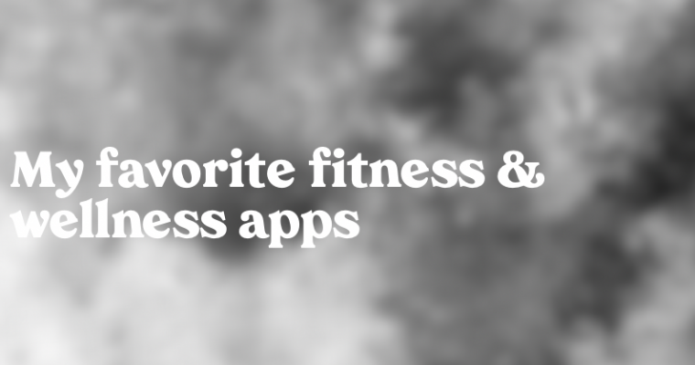 My Favorite Fitness & Wellness Apps