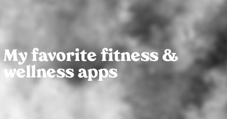My Favorite Fitness & Wellness Apps